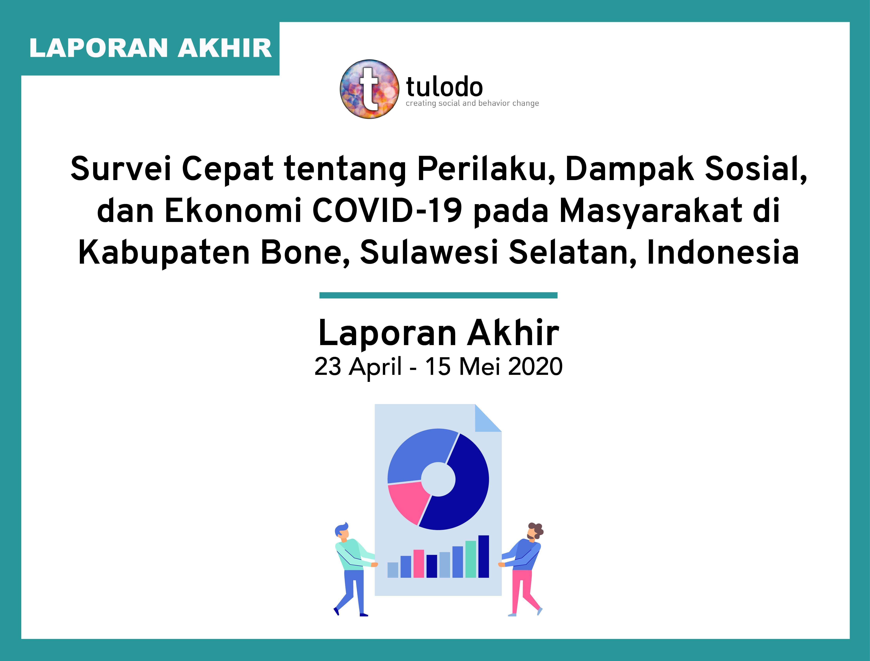 Laporan Akhir Survei Cepat Tentang Perilaku Dampak Sosial Dan Ekonomi Covid 19 Pada Masyarakat Di Kabupaten Bone Sulawesi Selatan Indonesia Tulodo